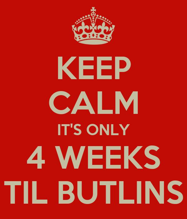 KEEP CALM IT'S ONLY 4 WEEKS TIL BUTLINS