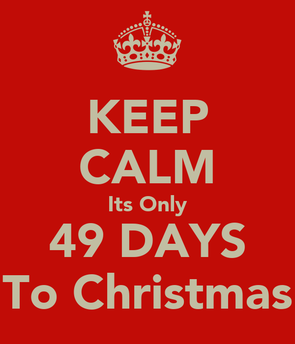 KEEP CALM Its Only 49 DAYS To Christmas