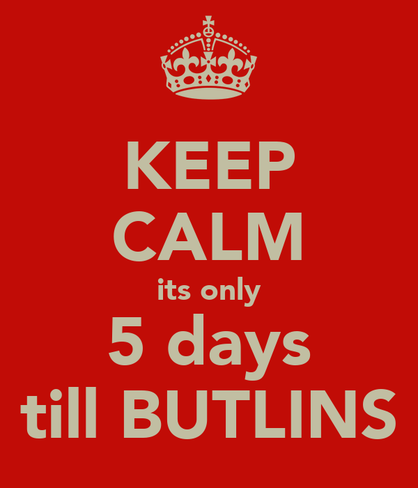 KEEP CALM its only 5 days till BUTLINS