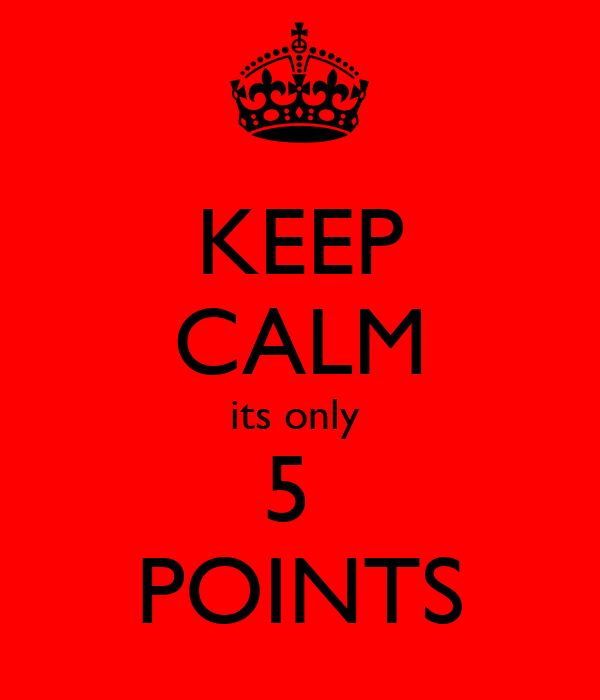 KEEP CALM its only  5  POINTS