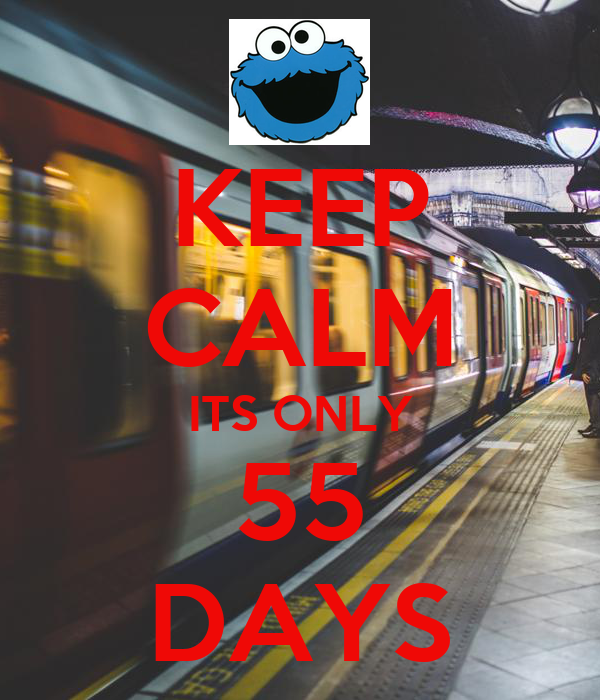 KEEP CALM ITS ONLY 55 DAYS
