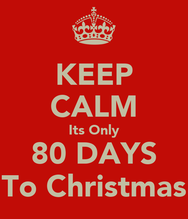 KEEP CALM Its Only 80 DAYS To Christmas