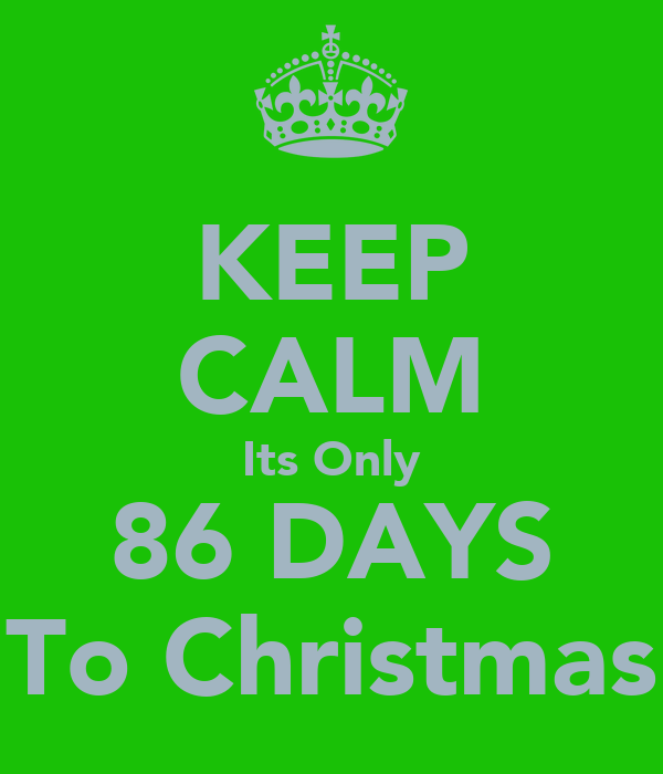 KEEP CALM Its Only 86 DAYS To Christmas