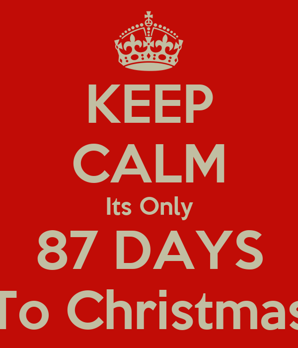 KEEP CALM Its Only 87 DAYS To Christmas
