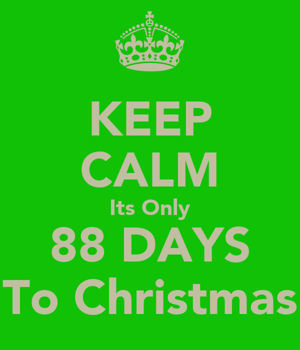 KEEP CALM Its Only 88 DAYS To Christmas