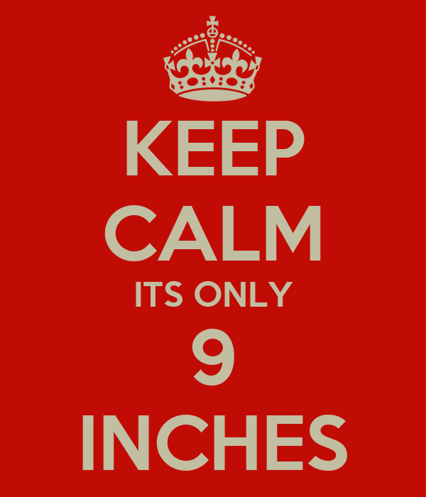 KEEP CALM ITS ONLY 9 INCHES