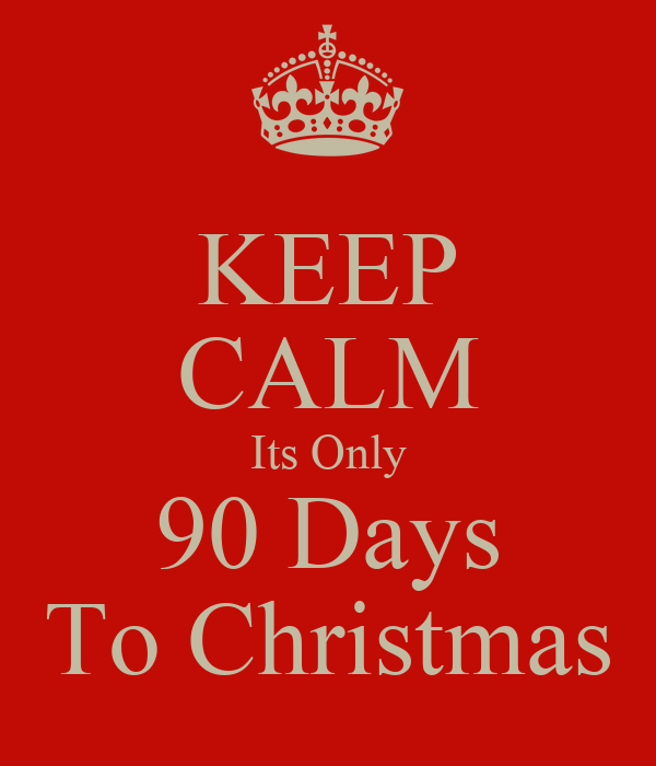 KEEP CALM Its Only 90 Days To Christmas