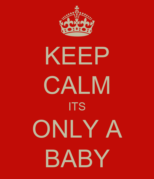 KEEP CALM ITS ONLY A BABY