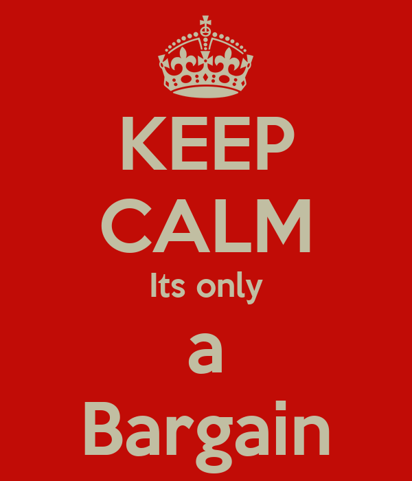 KEEP CALM Its only a Bargain