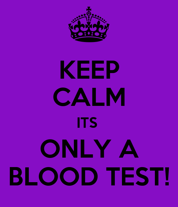 KEEP CALM ITS  ONLY A BLOOD TEST!