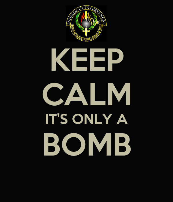 KEEP CALM IT'S ONLY A BOMB
