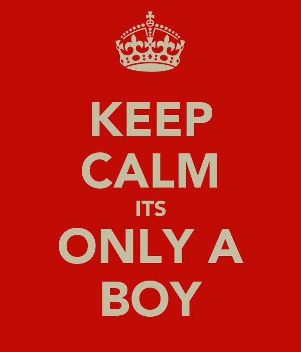 KEEP CALM ITS ONLY A BOY