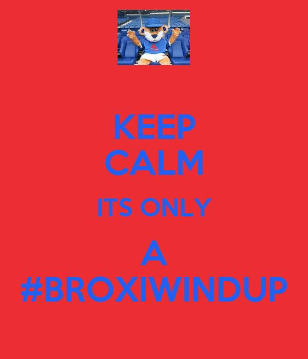 KEEP CALM ITS ONLY A #BROXIWINDUP
