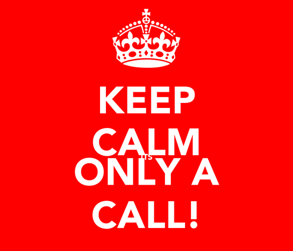 KEEP CALM ITS ONLY A CALL!