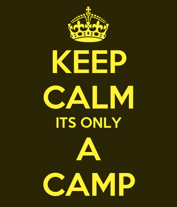 KEEP CALM ITS ONLY A CAMP
