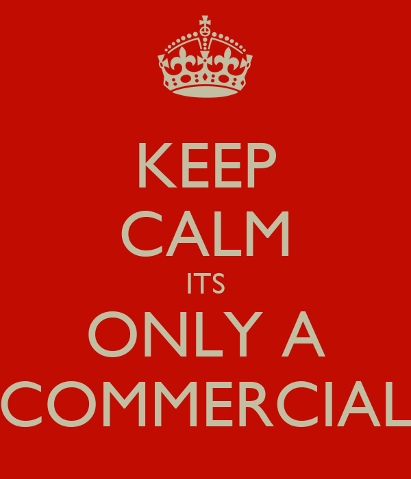 KEEP CALM ITS ONLY A COMMERCIAL