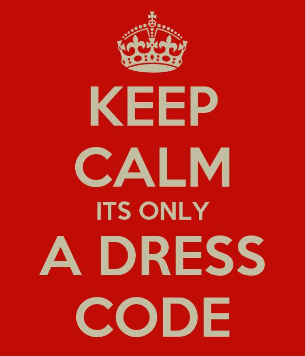 KEEP CALM ITS ONLY A DRESS CODE