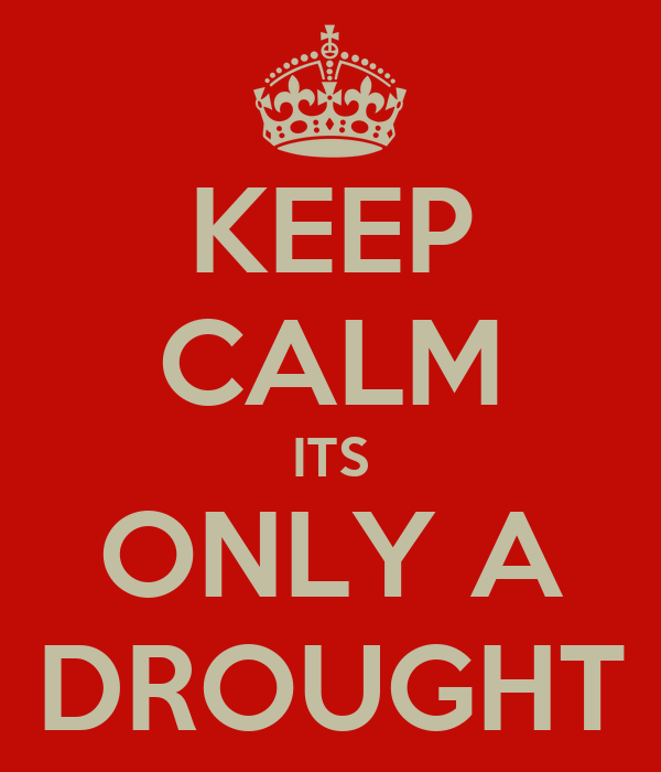 KEEP CALM ITS ONLY A DROUGHT