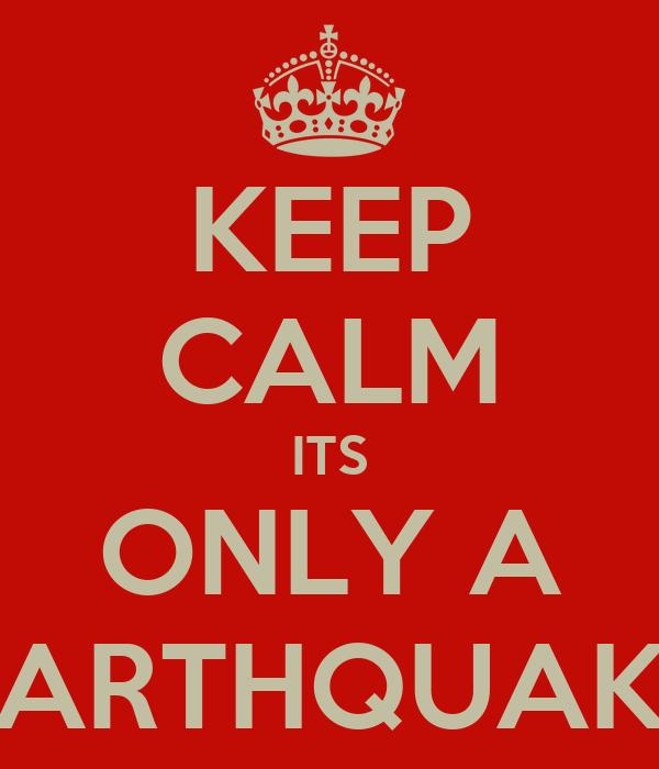 KEEP CALM ITS ONLY A EARTHQUAKE