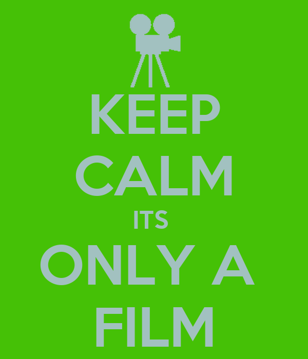 KEEP CALM ITS  ONLY A  FILM