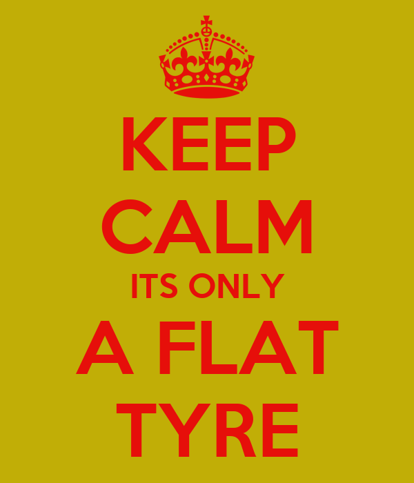 KEEP CALM ITS ONLY A FLAT TYRE