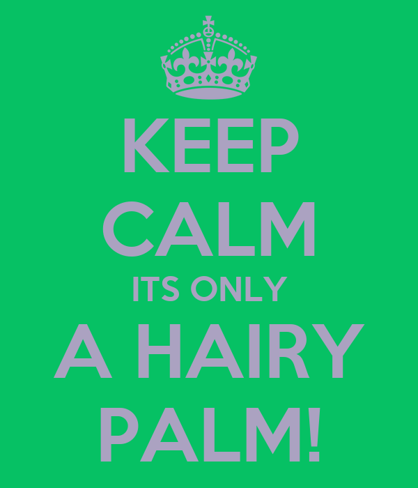 KEEP CALM ITS ONLY A HAIRY PALM!