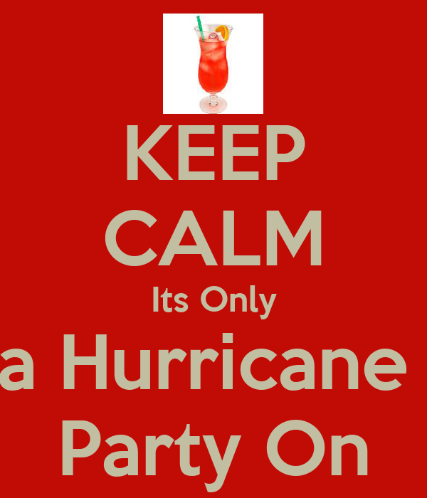 KEEP CALM Its Only a Hurricane  Party On