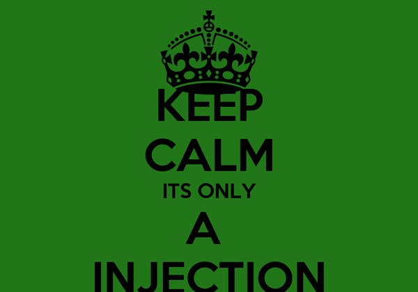 KEEP CALM ITS ONLY A  INJECTION