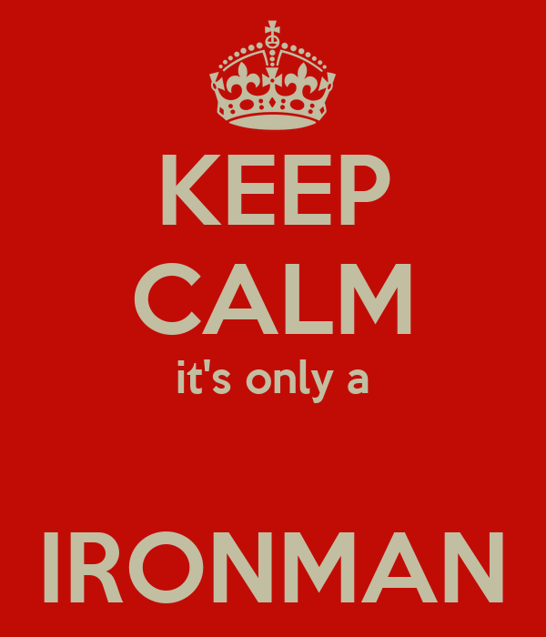 KEEP CALM it's only a  IRONMAN