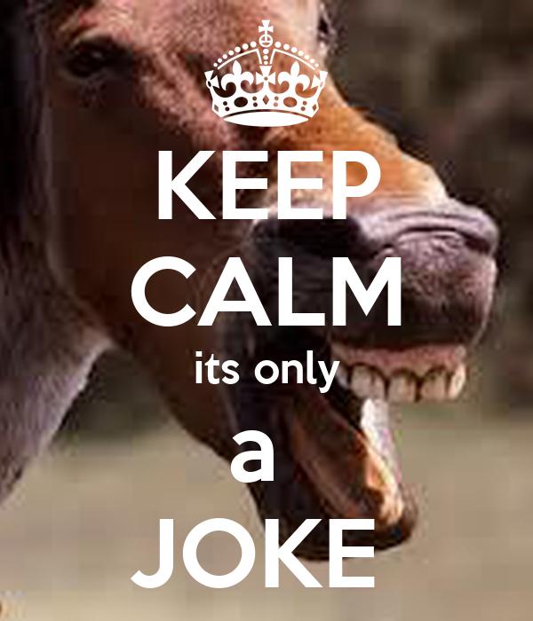 KEEP CALM its only a  JOKE