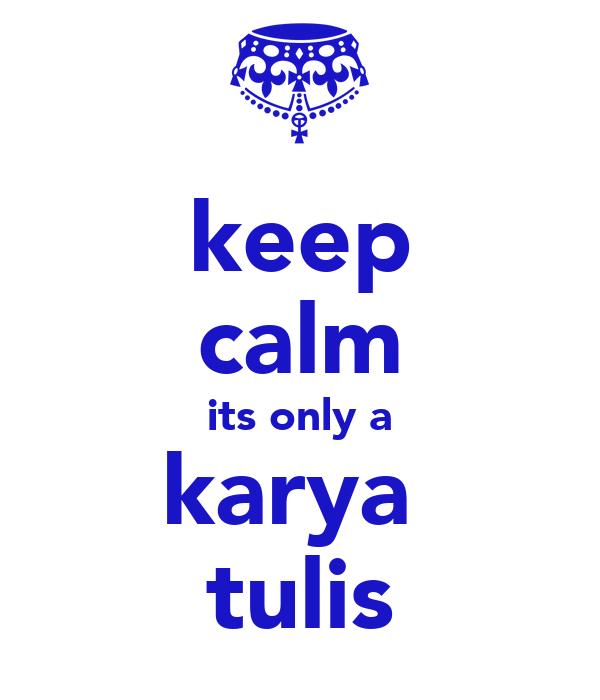 keep calm its only a karya  tulis