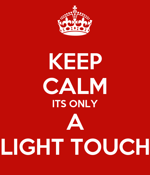 KEEP CALM ITS ONLY A LIGHT TOUCH