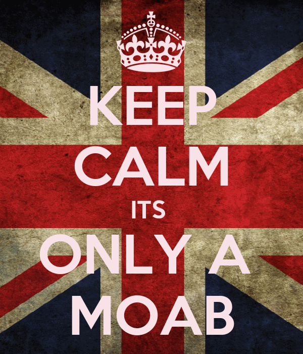 KEEP CALM ITS  ONLY A  MOAB