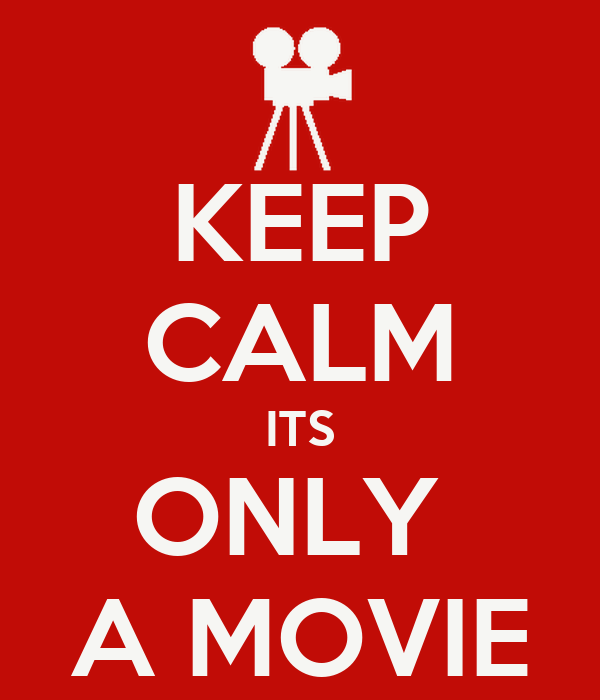 KEEP CALM ITS ONLY  A MOVIE