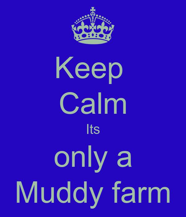Keep  Calm Its only a Muddy farm