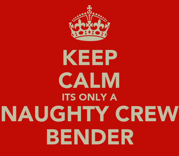 KEEP CALM ITS ONLY A NAUGHTY CREW BENDER