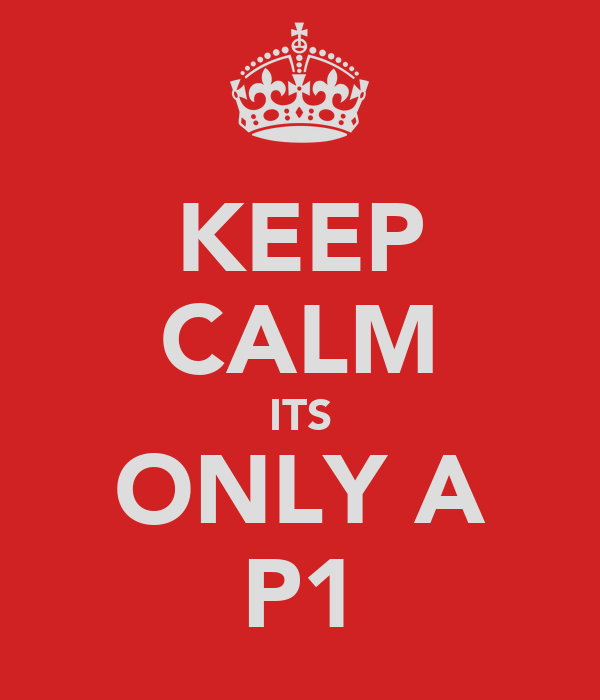 KEEP CALM ITS ONLY A P1