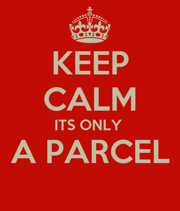 KEEP CALM ITS ONLY  A PARCEL