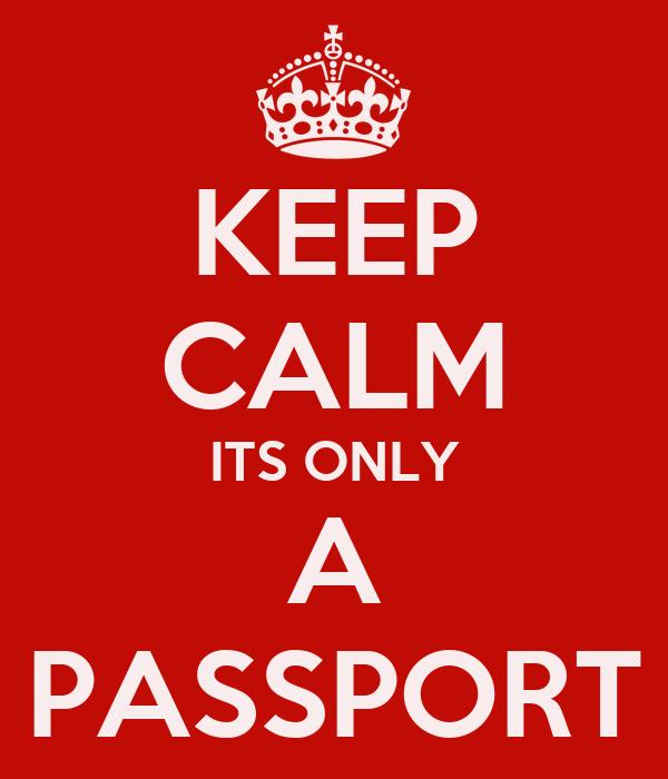 KEEP CALM ITS ONLY A PASSPORT