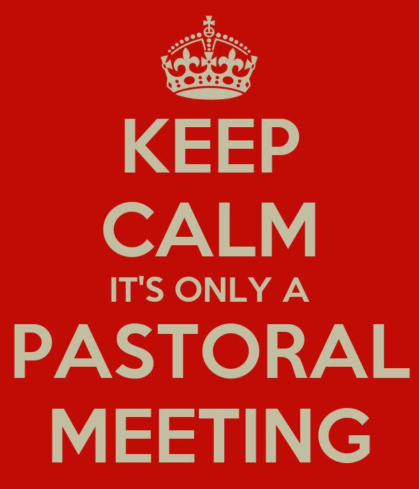 KEEP CALM IT'S ONLY A PASTORAL MEETING