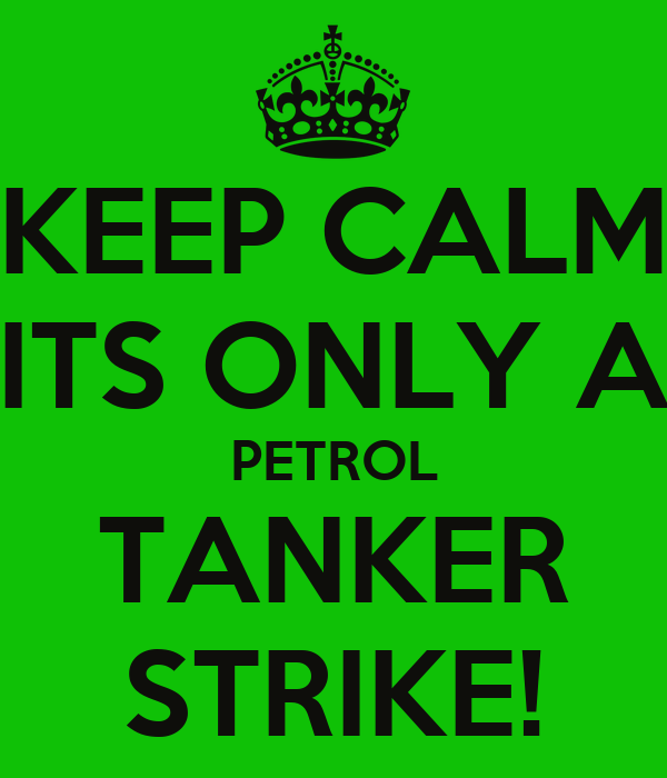 KEEP CALM ITS ONLY A PETROL TANKER STRIKE!
