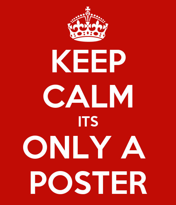 KEEP CALM ITS ONLY A  POSTER