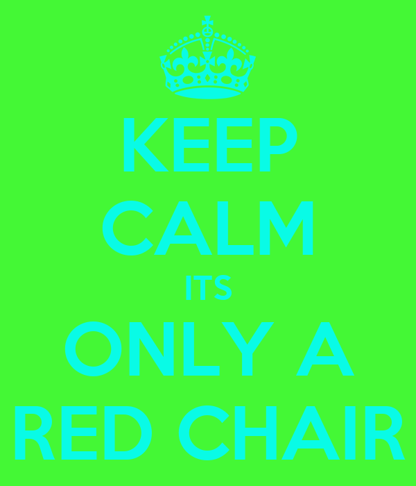 KEEP CALM ITS ONLY A RED CHAIR