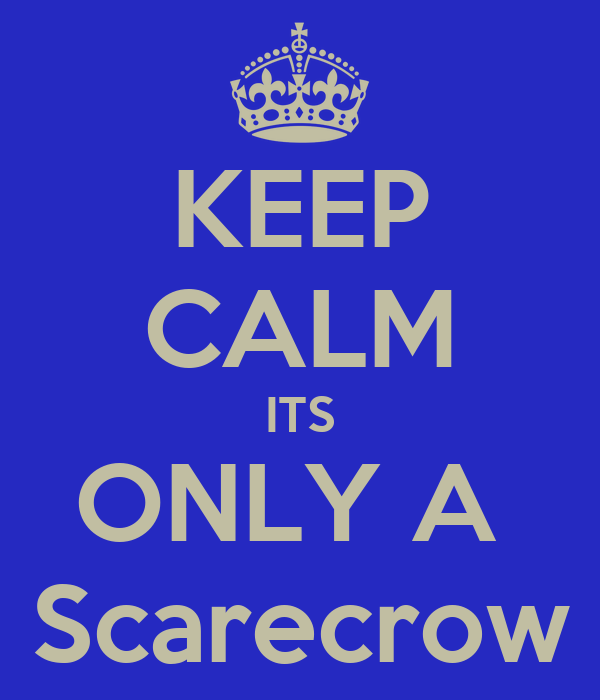 KEEP CALM ITS ONLY A  Scarecrow