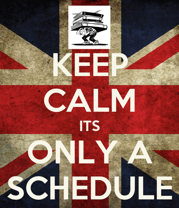 KEEP CALM ITS ONLY A SCHEDULE