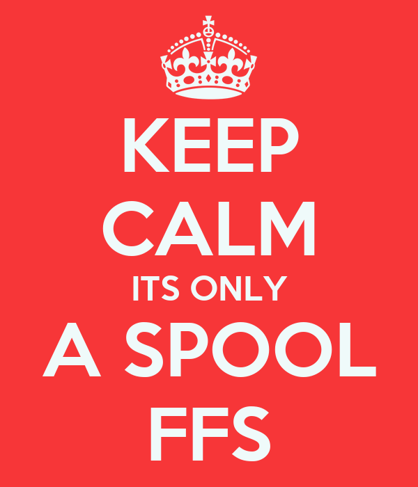 KEEP CALM ITS ONLY A SPOOL FFS