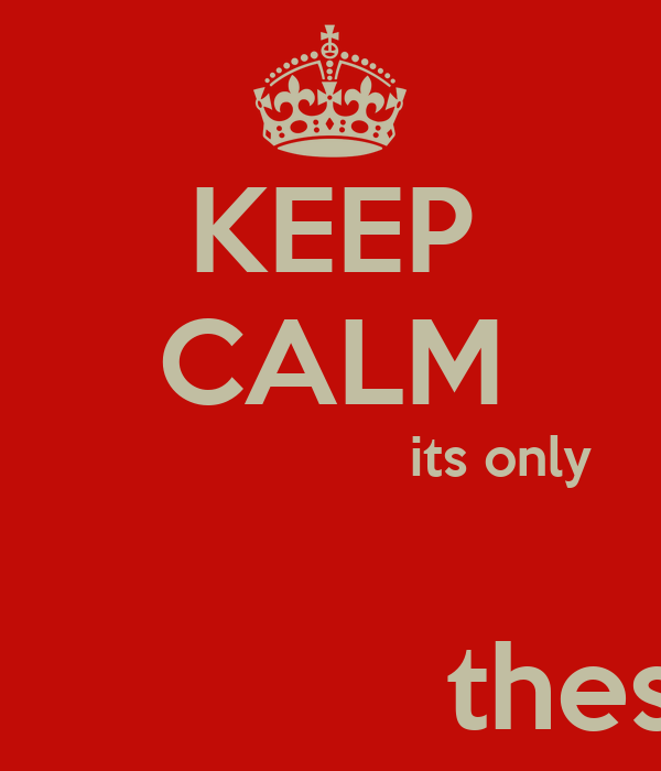 KEEP CALM                       its only                           a                      thespian