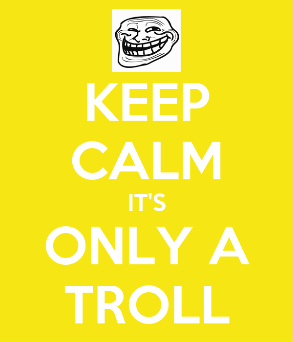 KEEP CALM IT'S ONLY A TROLL