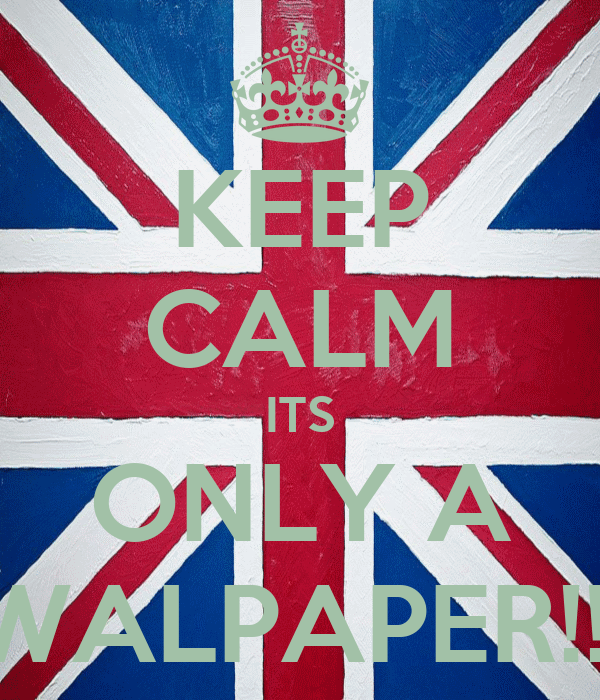 KEEP CALM ITS ONLY A WALPAPER!!!