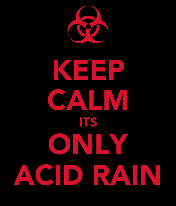 KEEP CALM ITS ONLY ACID RAIN